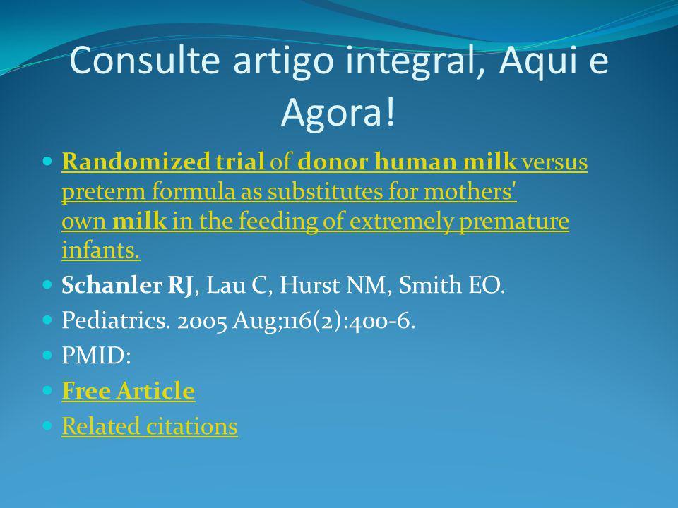 Consulte artigo integral, Aqui e Agora! Randomized trial of donor human milk versus preterm formula as substitutes for mothers' own milk in the feedin