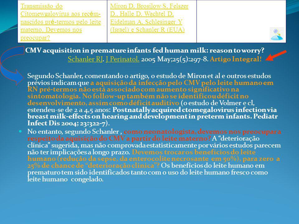 CMV acquisition in premature infants fed human milk: reason to worry? Schanler RJ. J Perinatol. 2005 May;25(5):297-8. Artigo Integral!Schanler RJJ Per