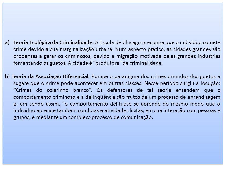 21 a)Teoria Ecológica da Criminalidade: A Escola de Chicago preconiza que o indivíduo comete crime devido a sua marginalização urbana.