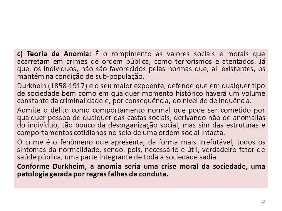 c) Teoria da Anomia: É o rompimento as valores sociais e morais que acarretam em crimes de ordem pública, como terrorismos e atentados.