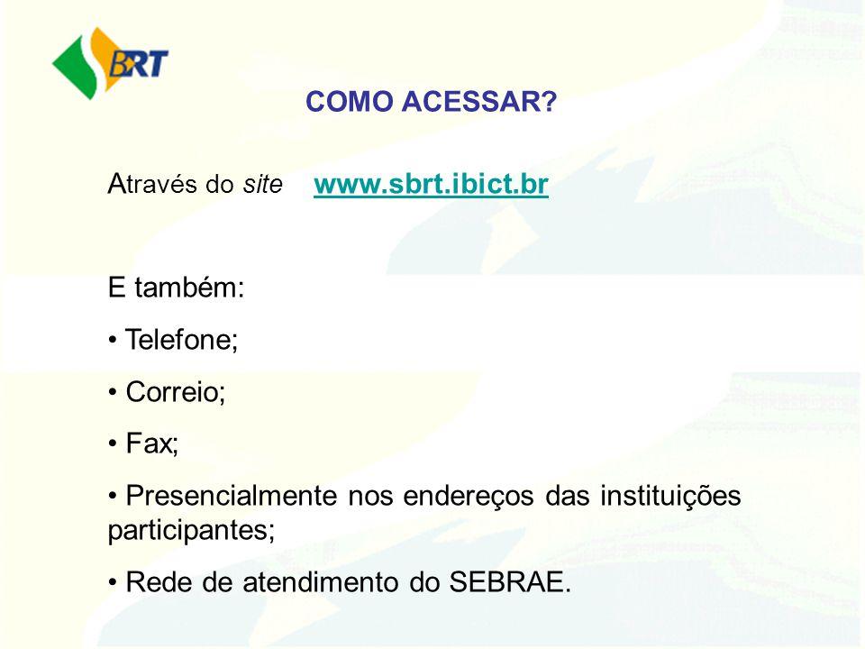 A través do site www.sbrt.ibict.brwww.sbrt.ibict.br E também: Telefone; Correio; Fax; Presencialmente nos endereços das instituições participantes; Re