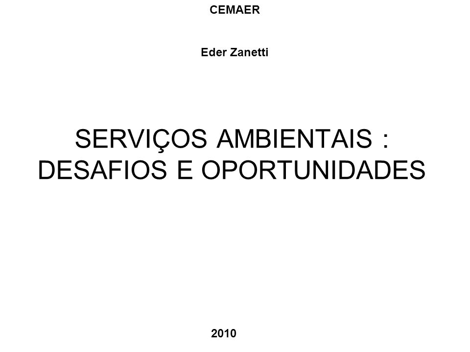 SERVIÇOS AMBIENTAIS : DESAFIOS E OPORTUNIDADES CEMAER Eder Zanetti 2010