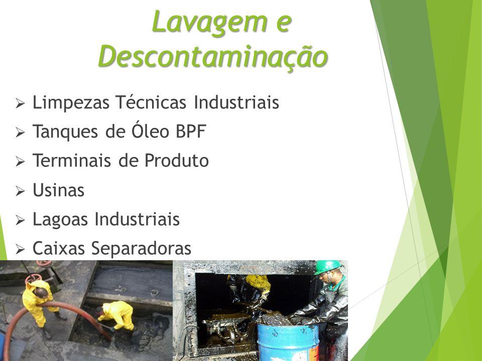 Lavagem e Descontaminação Lavagem e Descontaminação  Limpezas Técnicas Industriais  Tanques de Óleo BPF  Terminais de Produto  Usinas  Lagoas Industriais  Caixas Separadoras