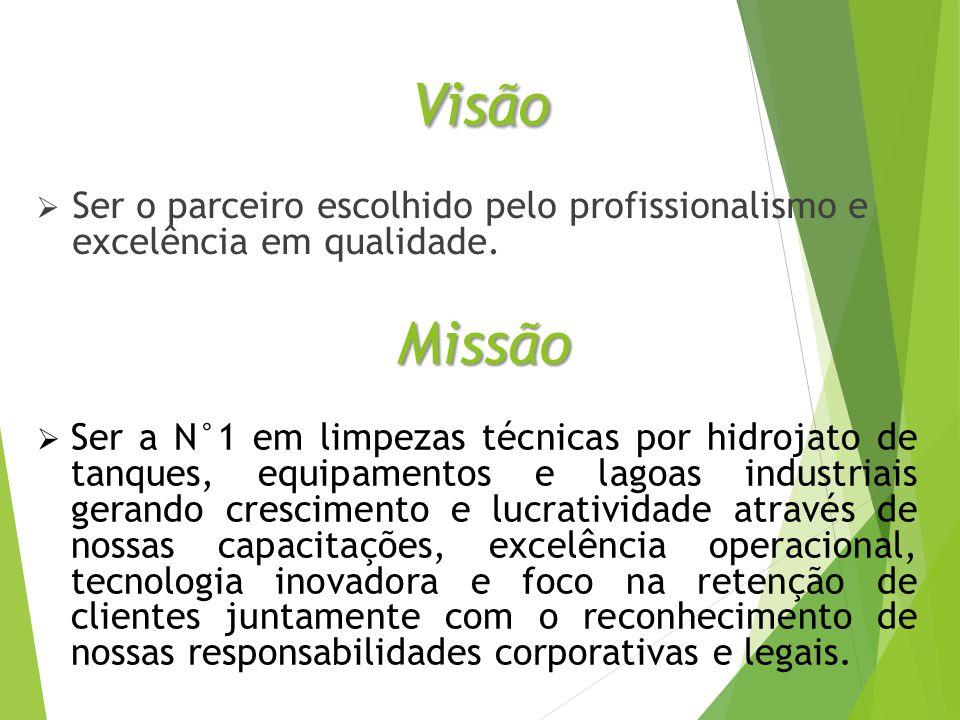 Visão  Ser o parceiro escolhido pelo profissionalismo e excelência em qualidade.