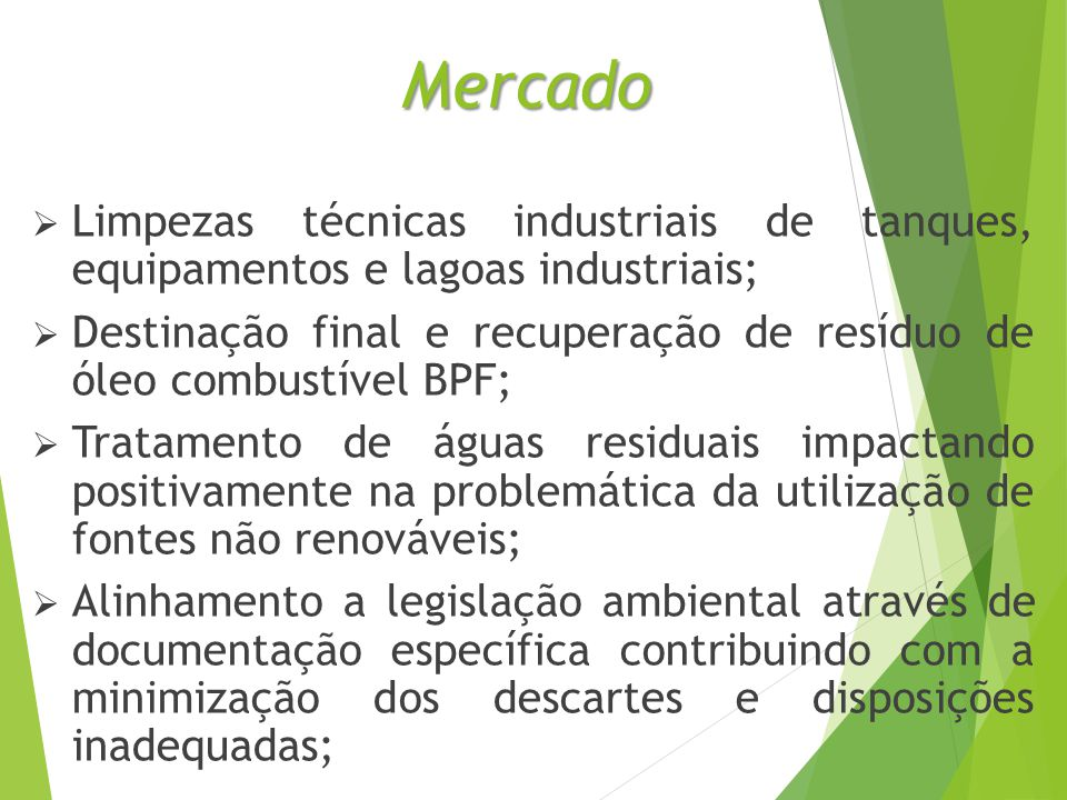 Serviços Adjacentes  Reciclagem e destinação de óleo BPF  Coprocessamento e incineração  Tratamento e destinação de águas residuais  Desmantelamento e demolição de tanques  Armazenamento de óleo combustível  Mistura personalizada  Serviços especiais