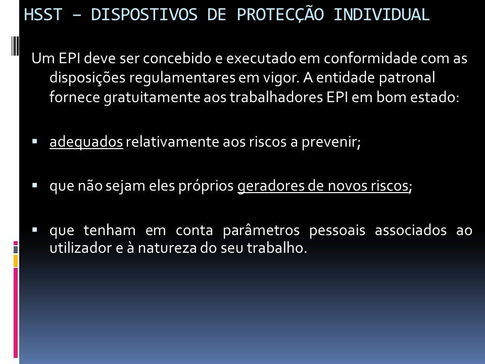 HSST – DISPOSTIVOS DE PROTECÇÃO INDIVIDUAL Um EPI deve ser concebido e executado em conformidade com as disposições regulamentares em vigor. A entidad