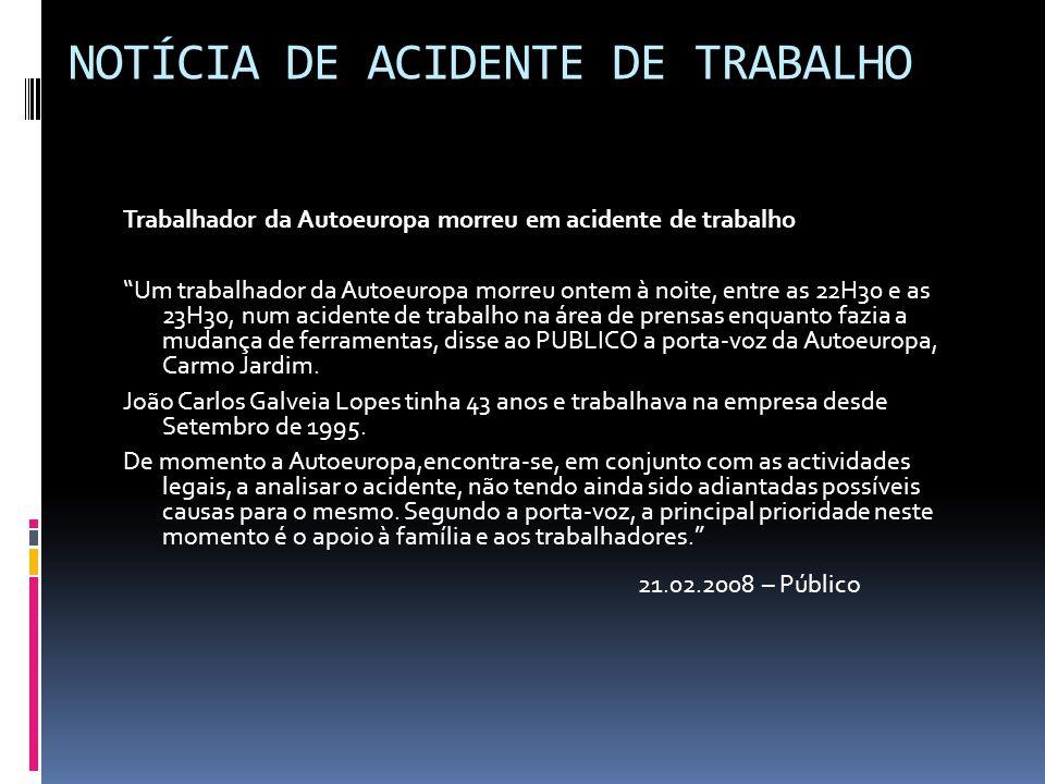 """NOTÍCIA DE ACIDENTE DE TRABALHO Trabalhador da Autoeuropa morreu em acidente de trabalho """"Um trabalhador da Autoeuropa morreu ontem à noite, entre as"""