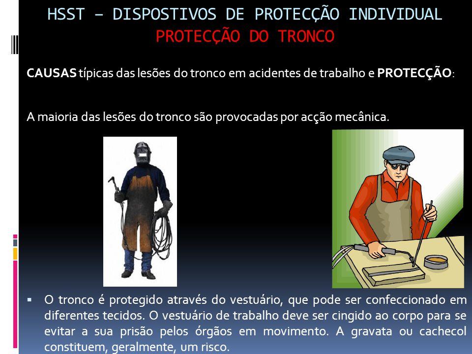 HSST – DISPOSTIVOS DE PROTECÇÃO INDIVIDUAL PROTECÇÃO DO TRONCO CAUSAS típicas das lesões do tronco em acidentes de trabalho e PROTECÇÃO: A maioria das