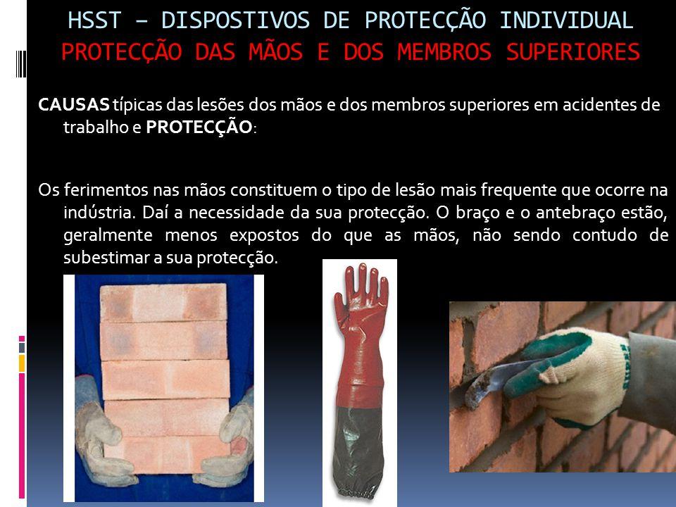 HSST – DISPOSTIVOS DE PROTECÇÃO INDIVIDUAL PROTECÇÃO DAS MÃOS E DOS MEMBROS SUPERIORES CAUSAS típicas das lesões dos mãos e dos membros superiores em