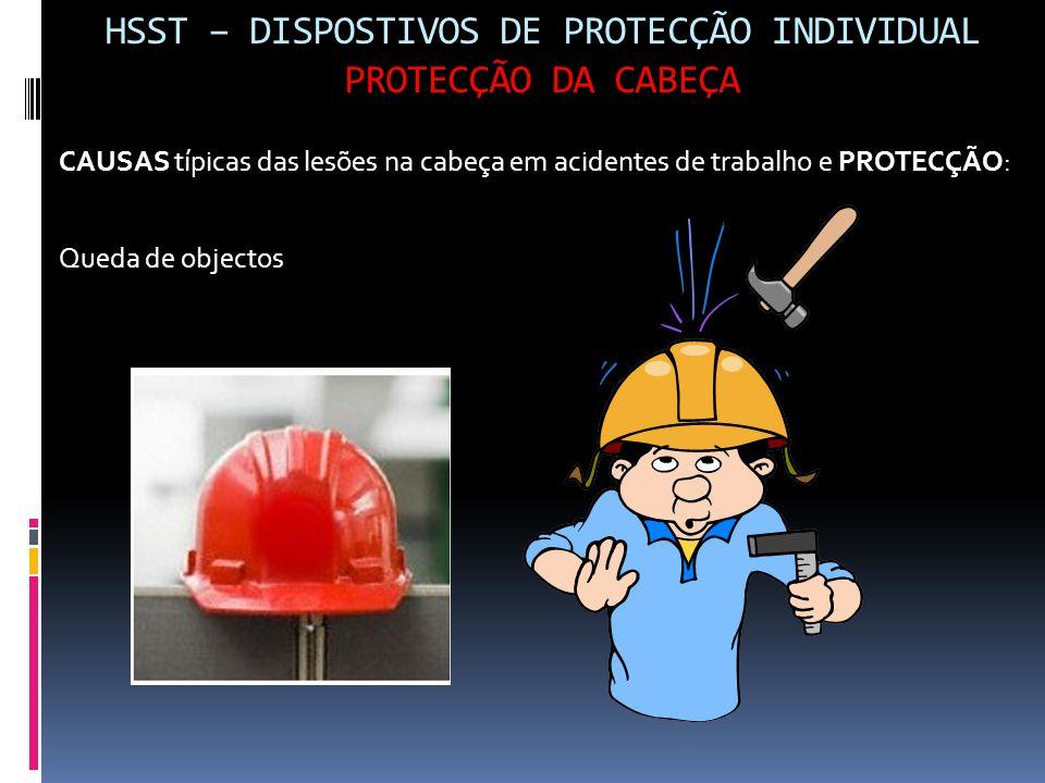 HSST – DISPOSTIVOS DE PROTECÇÃO INDIVIDUAL PROTECÇÃO DA CABEÇA CAUSAS típicas das lesões na cabeça em acidentes de trabalho e PROTECÇÃO: Queda de obje