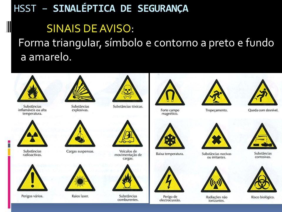 HSST – SINALÉPTICA DE SEGURANÇA SINAIS DE AVISO: Forma triangular, símbolo e contorno a preto e fundo a amarelo.