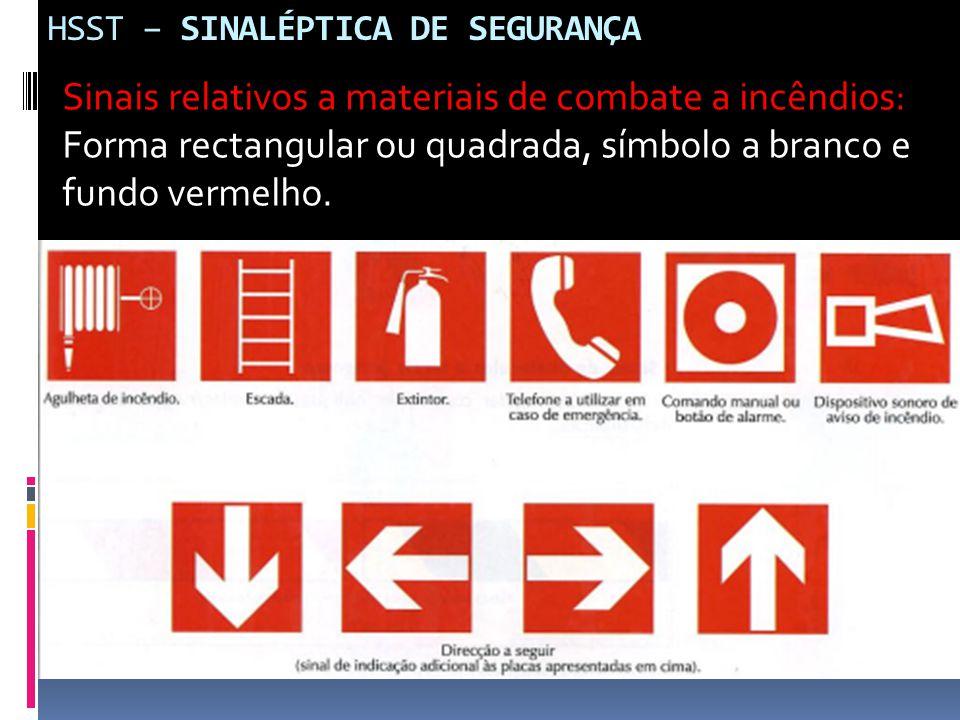 HSST – SINALÉPTICA DE SEGURANÇA Sinais relativos a materiais de combate a incêndios: Forma rectangular ou quadrada, símbolo a branco e fundo vermelho.