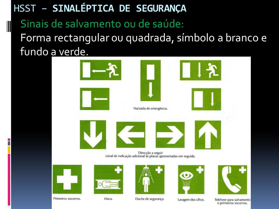 HSST – SINALÉPTICA DE SEGURANÇA Sinais de salvamento ou de saúde: Forma rectangular ou quadrada, símbolo a branco e fundo a verde.