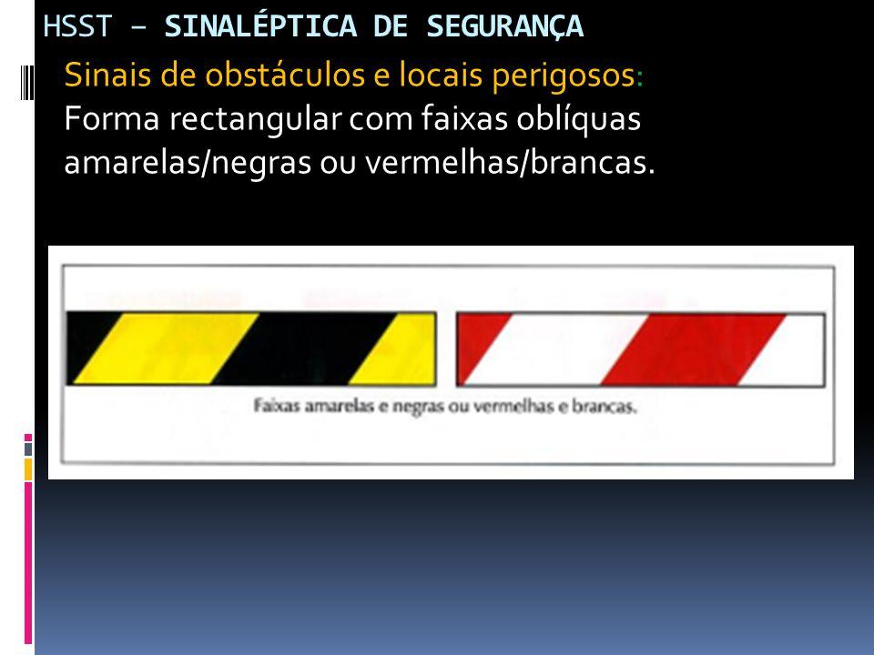 HSST – SINALÉPTICA DE SEGURANÇA Sinais de obstáculos e locais perigosos: Forma rectangular com faixas oblíquas amarelas/negras ou vermelhas/brancas.