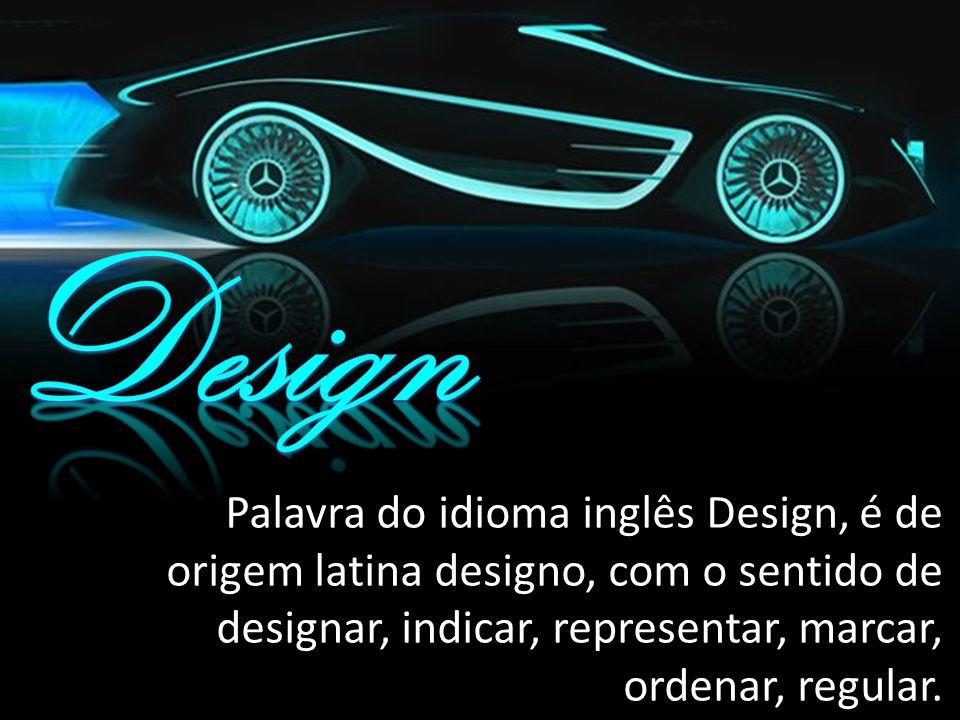 Palavra do idioma inglês Design, é de origem latina designo, com o sentido de designar, indicar, representar, marcar, ordenar, regular.