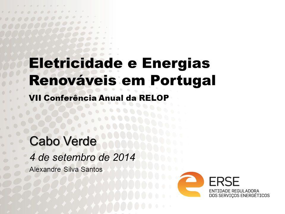 Eletricidade e Energias Renováveis em Portugal VII Conferência Anual da RELOP Cabo Verde 4 de setembro de 2014 Alexandre Silva Santos