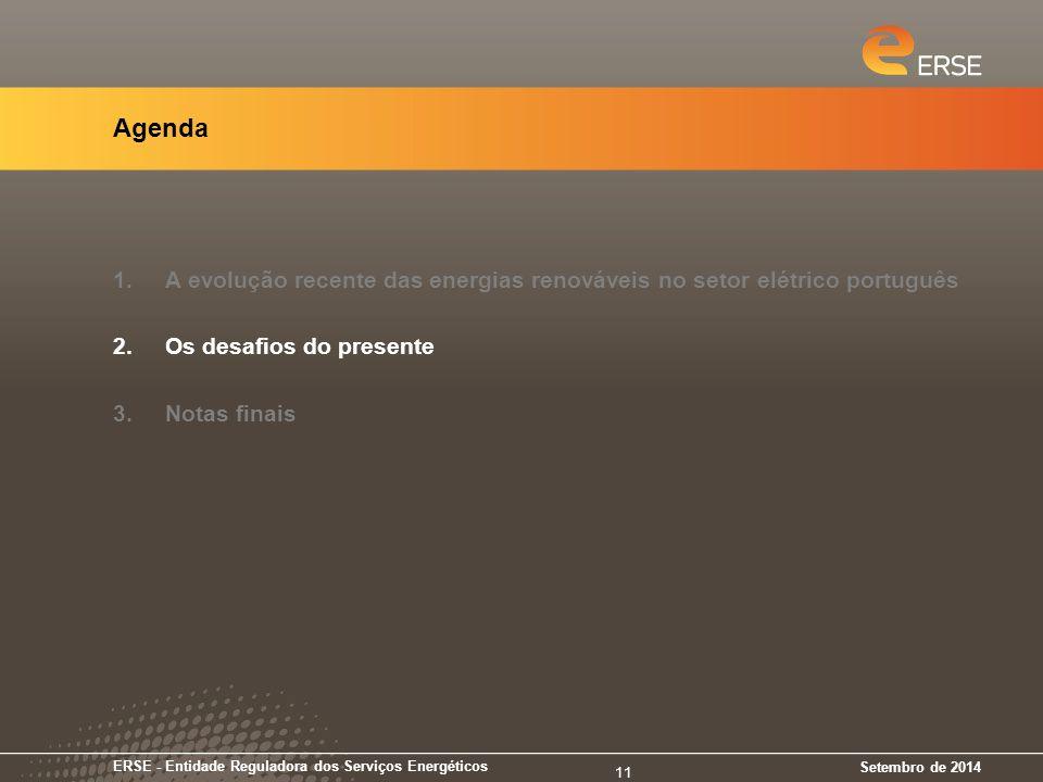 Agenda 1.A evolução recente das energias renováveis no setor elétrico português 2.Os desafios do presente 3.Notas finais Setembro de 2014 ERSE - Entidade Reguladora dos Serviços Energéticos 11