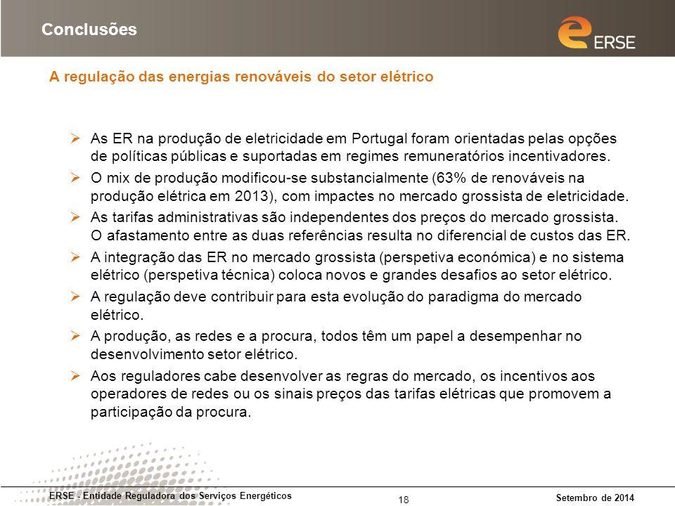 A regulação das energias renováveis do setor elétrico ERSE - Entidade Reguladora dos Serviços Energéticos Setembro de 2014 Conclusões 18  As ER na produção de eletricidade em Portugal foram orientadas pelas opções de políticas públicas e suportadas em regimes remuneratórios incentivadores.