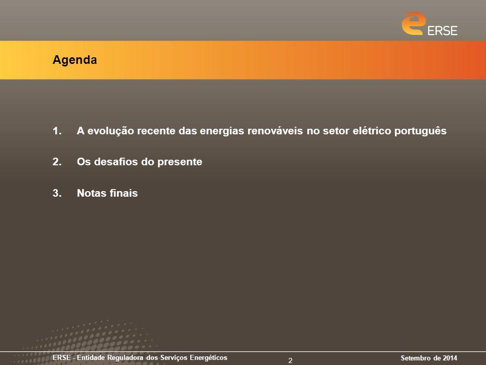 Agenda 1.A evolução recente das energias renováveis no setor elétrico português 2.Os desafios do presente 3.Notas finais Setembro de 2014 ERSE - Entidade Reguladora dos Serviços Energéticos 3