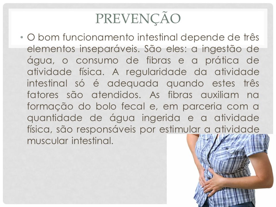 PREVENÇÃO O bom funcionamento intestinal depende de três elementos inseparáveis.