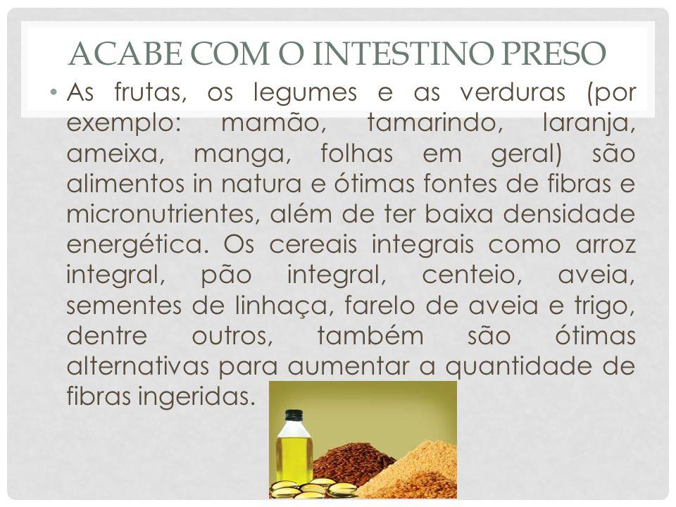 PREVENÇÃO O bom funcionamento intestinal depende de três elementos inseparáveis. São eles: a ingestão de água, o consumo de fibras e a prática de ativ
