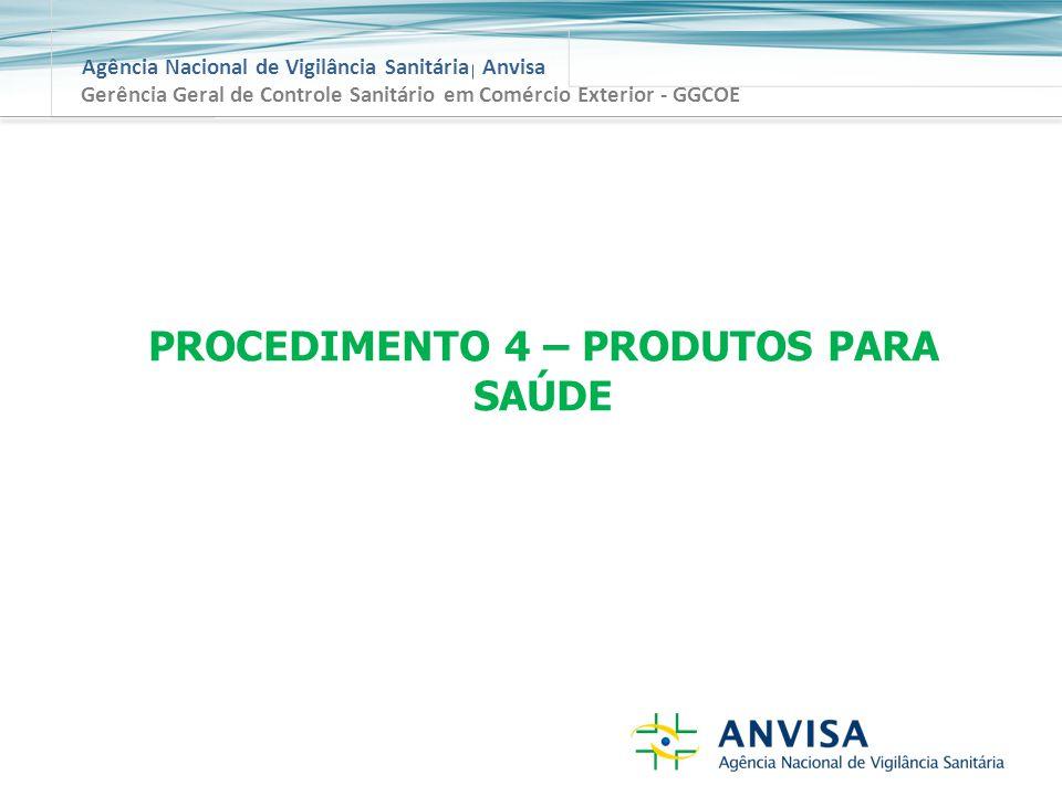 Agência Nacional de Vigilância Sanitária Anvisa Gerência Geral de Controle Sanitário em Comércio Exterior - GGCOE PROCEDIMENTO 4 – PRODUTOS PARA SAÚDE