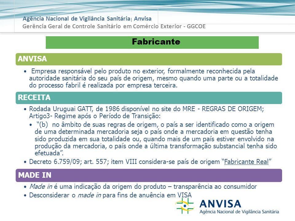 Agência Nacional de Vigilância Sanitária Anvisa Fabricante ANVISA Empresa responsável pelo produto no exterior, formalmente reconhecida pela autoridade sanitária do seu país de origem, mesmo quando uma parte ou a totalidade do processo fabril é realizada por empresa terceira.