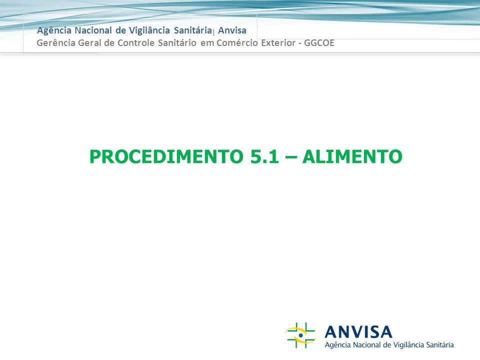 Agência Nacional de Vigilância Sanitária Anvisa Gerência Geral de Controle Sanitário em Comércio Exterior - GGCOE PROCEDIMENTO 5.1 – ALIMENTO
