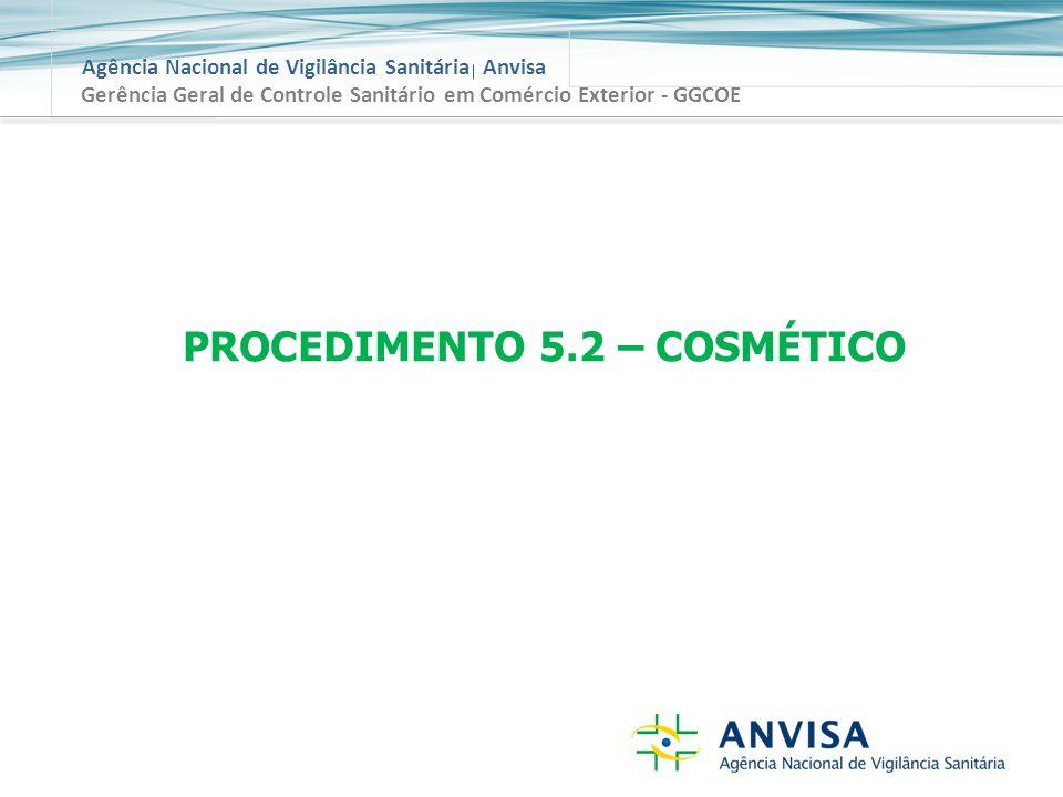 Agência Nacional de Vigilância Sanitária Anvisa Gerência Geral de Controle Sanitário em Comércio Exterior - GGCOE PROCEDIMENTO 5.2 – COSMÉTICO