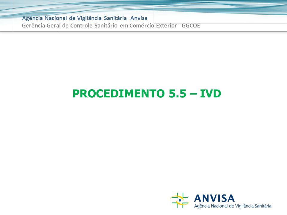 Agência Nacional de Vigilância Sanitária Anvisa Gerência Geral de Controle Sanitário em Comércio Exterior - GGCOE PROCEDIMENTO 5.5 – IVD