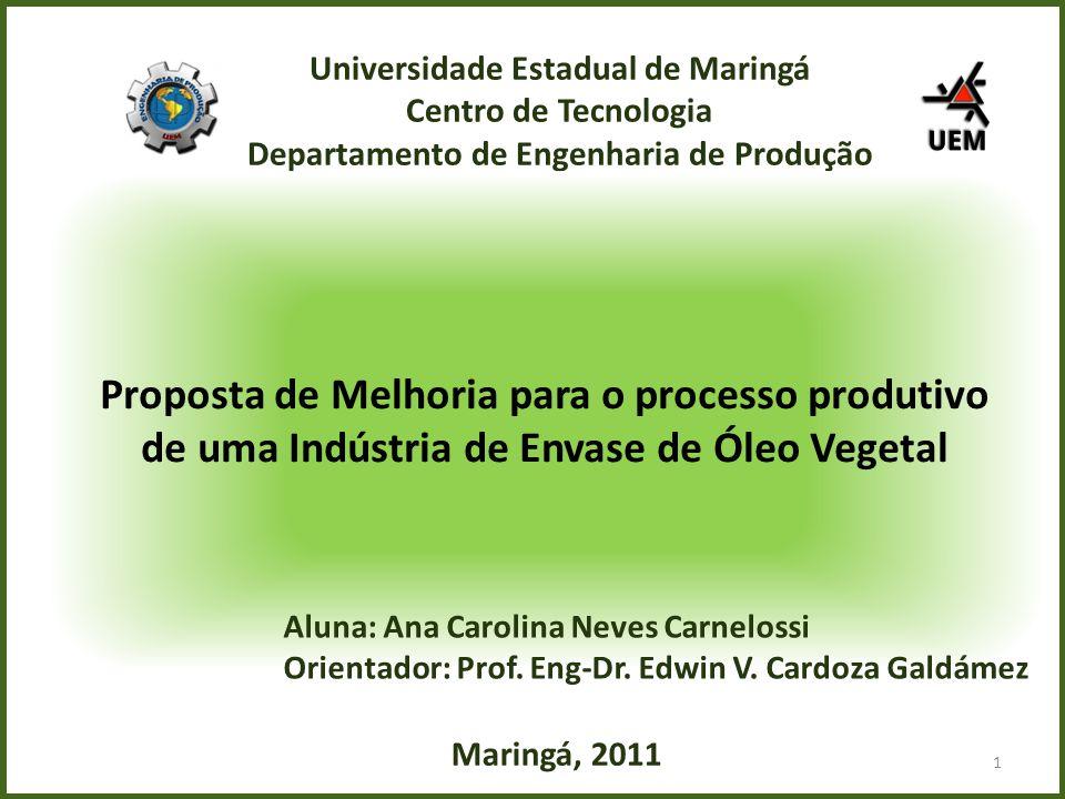 ' M Universidade Estadual de Maringá Centro de Tecnologia Departamento de Engenharia de Produção Proposta de Melhoria para o processo produtivo de uma