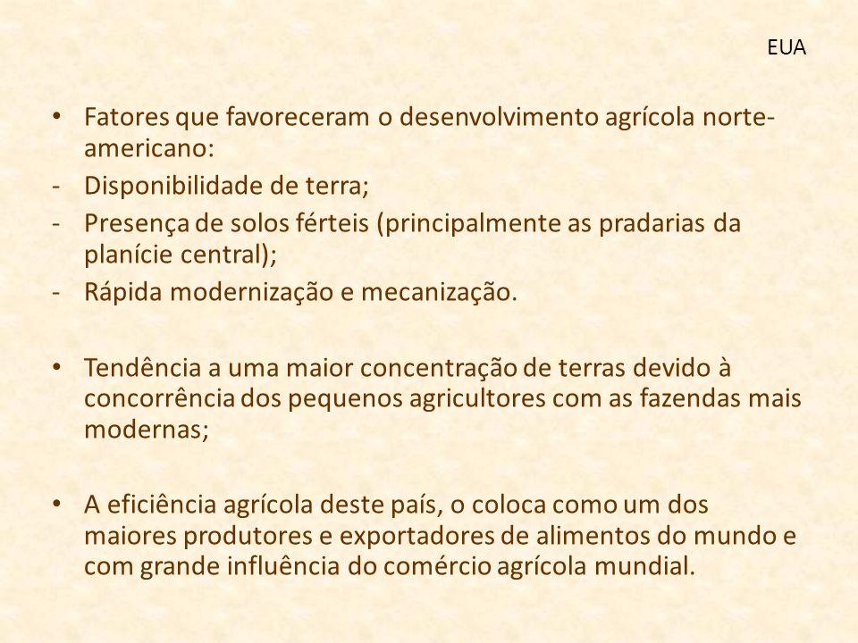 EUA Fatores que favoreceram o desenvolvimento agrícola norte- americano: -Disponibilidade de terra; -Presença de solos férteis (principalmente as prad