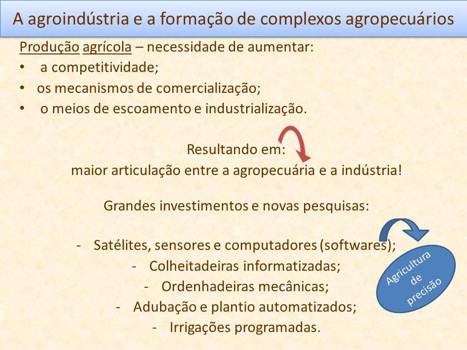 A agroindústria e a formação de complexos agropecuários Produção agrícola – necessidade de aumentar: a competitividade; os mecanismos de comercializaç