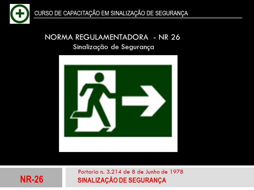 NR-26 SINALIZAÇÃO DE SEGURANÇA Portaria n. 3.214 de 8 de Junho de 1978 CURSO DE CAPACITAÇÃO EM SINALIZAÇÃO DE SEGURANÇA NORMA REGULAMENTADORA - NR 26