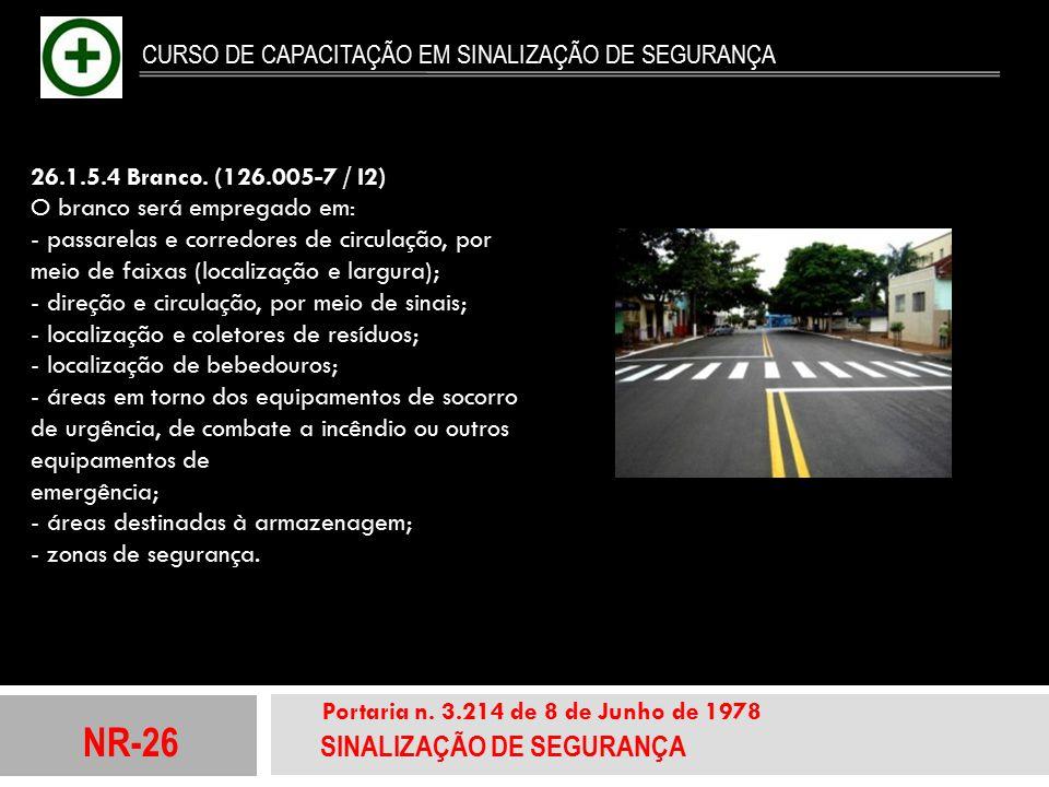 NR-26 SINALIZAÇÃO DE SEGURANÇA Portaria n. 3.214 de 8 de Junho de 1978 CURSO DE CAPACITAÇÃO EM SINALIZAÇÃO DE SEGURANÇA 26.1.5.4 Branco. (126.005-7 /