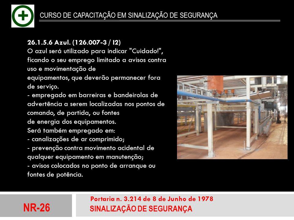 NR-26 SINALIZAÇÃO DE SEGURANÇA Portaria n. 3.214 de 8 de Junho de 1978 CURSO DE CAPACITAÇÃO EM SINALIZAÇÃO DE SEGURANÇA 26.1.5.6 Azul. (126.007-3 / I2