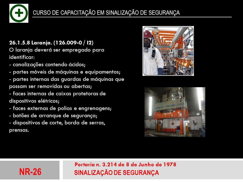 NR-26 SINALIZAÇÃO DE SEGURANÇA Portaria n. 3.214 de 8 de Junho de 1978 CURSO DE CAPACITAÇÃO EM SINALIZAÇÃO DE SEGURANÇA 26.1.5.8 Laranja. (126.009-0 /