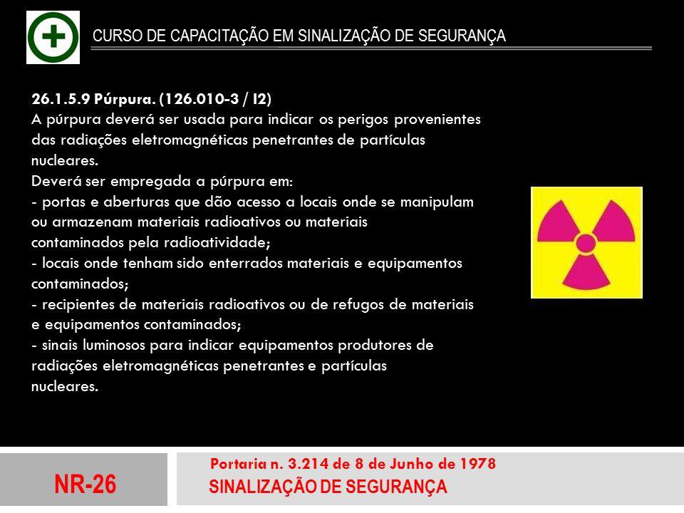 NR-26 SINALIZAÇÃO DE SEGURANÇA Portaria n. 3.214 de 8 de Junho de 1978 CURSO DE CAPACITAÇÃO EM SINALIZAÇÃO DE SEGURANÇA 26.1.5.9 Púrpura. (126.010-3 /