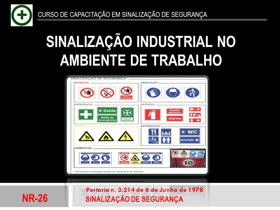 NR-26 SINALIZAÇÃO DE SEGURANÇA Portaria n. 3.214 de 8 de Junho de 1978 CURSO DE CAPACITAÇÃO EM SINALIZAÇÃO DE SEGURANÇA SINALIZAÇÃO INDUSTRIAL NO AMBI