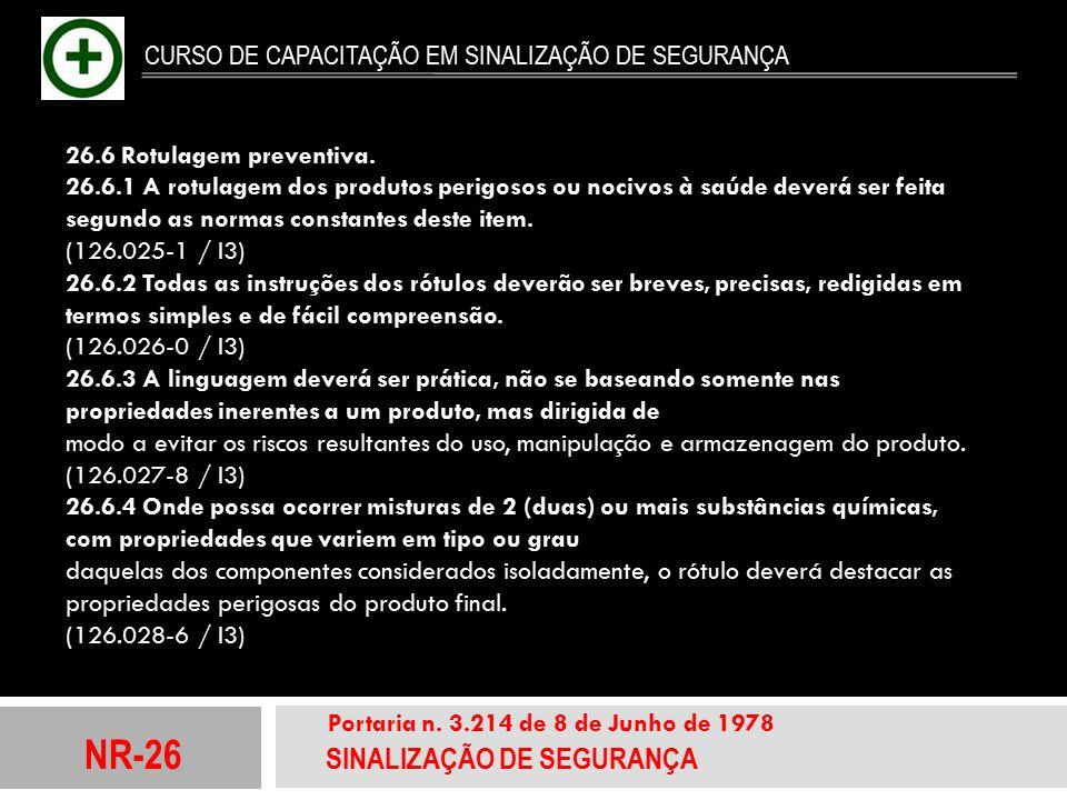 NR-26 SINALIZAÇÃO DE SEGURANÇA Portaria n. 3.214 de 8 de Junho de 1978 CURSO DE CAPACITAÇÃO EM SINALIZAÇÃO DE SEGURANÇA 26.6 Rotulagem preventiva. 26.