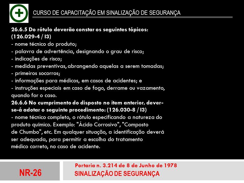 NR-26 SINALIZAÇÃO DE SEGURANÇA Portaria n. 3.214 de 8 de Junho de 1978 CURSO DE CAPACITAÇÃO EM SINALIZAÇÃO DE SEGURANÇA 26.6.5 Do rótulo deverão const