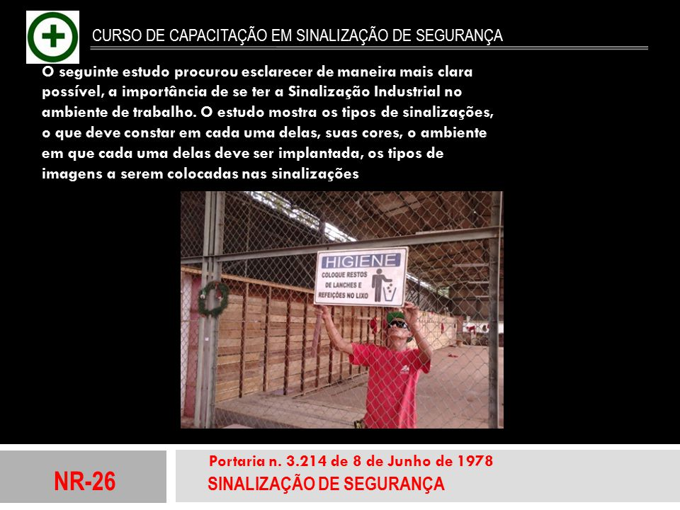 NR-26 SINALIZAÇÃO DE SEGURANÇA Portaria n. 3.214 de 8 de Junho de 1978 CURSO DE CAPACITAÇÃO EM SINALIZAÇÃO DE SEGURANÇA O seguinte estudo procurou esc
