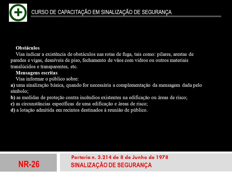 NR-26 SINALIZAÇÃO DE SEGURANÇA Portaria n. 3.214 de 8 de Junho de 1978 CURSO DE CAPACITAÇÃO EM SINALIZAÇÃO DE SEGURANÇA Obst á culos Visa indicar a ex