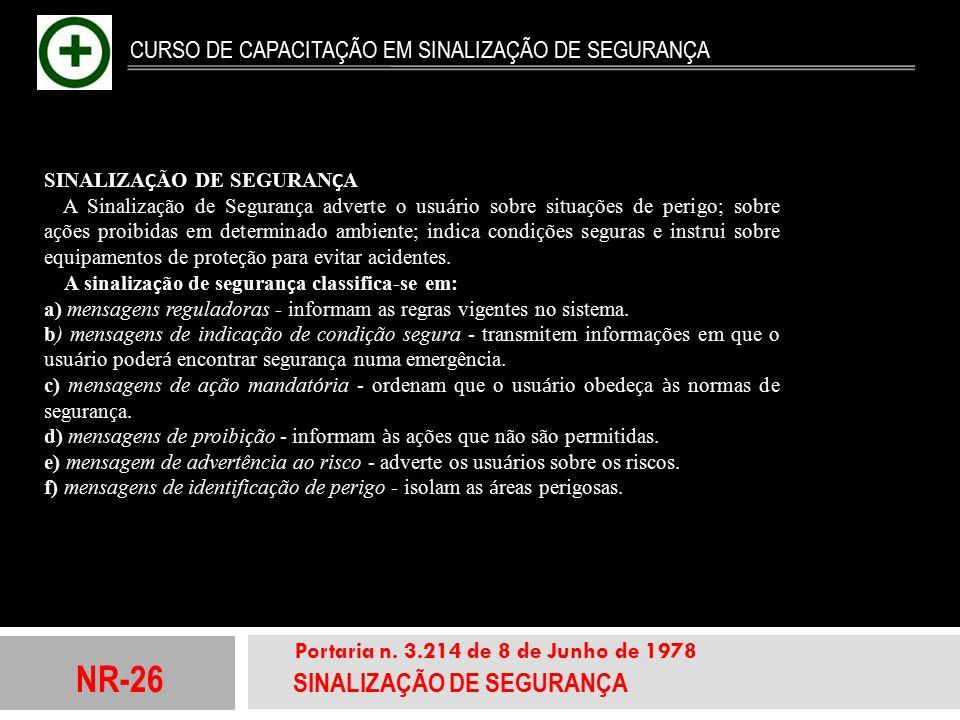 NR-26 SINALIZAÇÃO DE SEGURANÇA Portaria n. 3.214 de 8 de Junho de 1978 CURSO DE CAPACITAÇÃO EM SINALIZAÇÃO DE SEGURANÇA SINALIZA Ç ÃO DE SEGURAN Ç A A