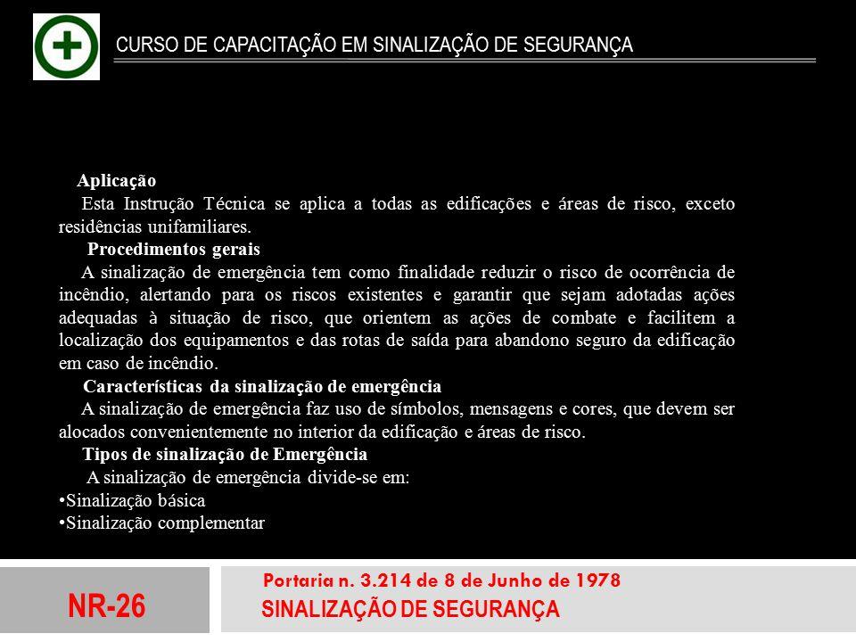 NR-26 SINALIZAÇÃO DE SEGURANÇA Portaria n. 3.214 de 8 de Junho de 1978 CURSO DE CAPACITAÇÃO EM SINALIZAÇÃO DE SEGURANÇA Aplica ç ão Esta Instru ç ão T