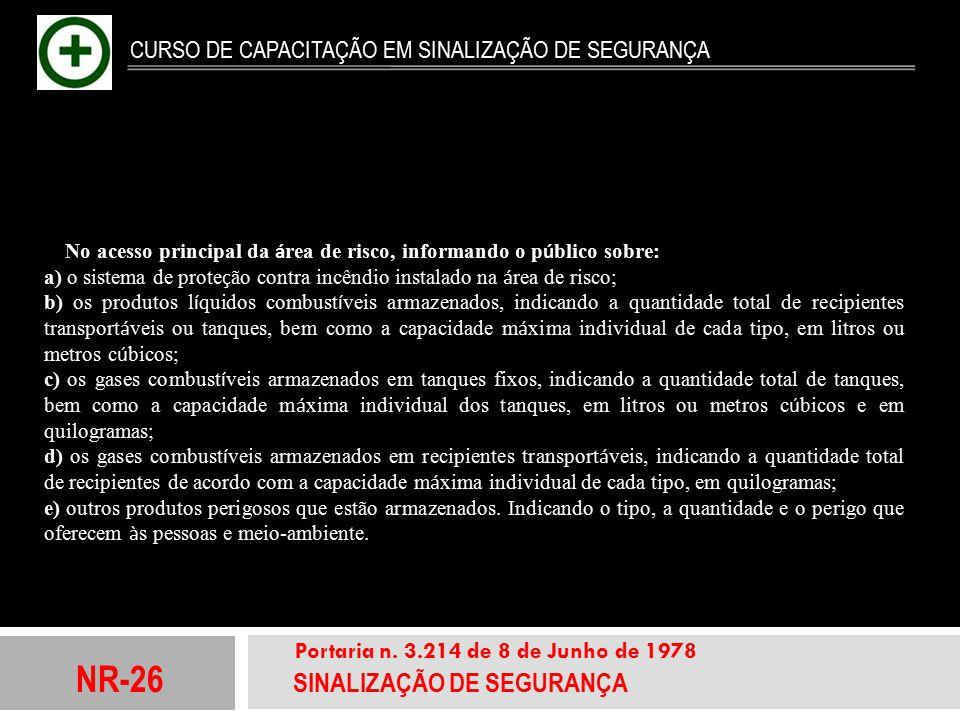 NR-26 SINALIZAÇÃO DE SEGURANÇA Portaria n. 3.214 de 8 de Junho de 1978 CURSO DE CAPACITAÇÃO EM SINALIZAÇÃO DE SEGURANÇA No acesso principal da á rea d