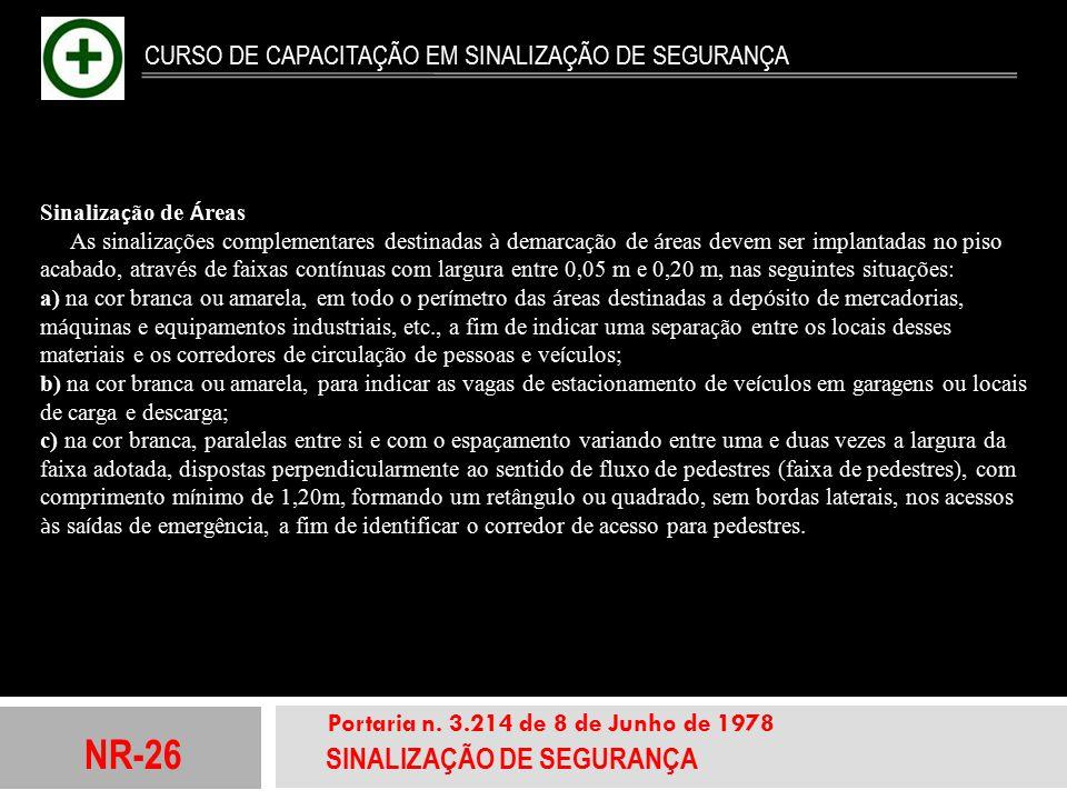 NR-26 SINALIZAÇÃO DE SEGURANÇA Portaria n. 3.214 de 8 de Junho de 1978 CURSO DE CAPACITAÇÃO EM SINALIZAÇÃO DE SEGURANÇA Sinaliza ç ão de Á reas As sin