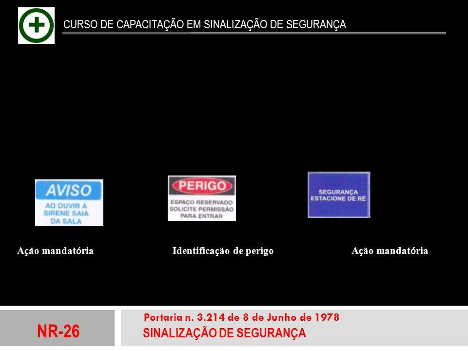 NR-26 SINALIZAÇÃO DE SEGURANÇA Portaria n. 3.214 de 8 de Junho de 1978 CURSO DE CAPACITAÇÃO EM SINALIZAÇÃO DE SEGURANÇA A ç ão mandat ó ria Identifica