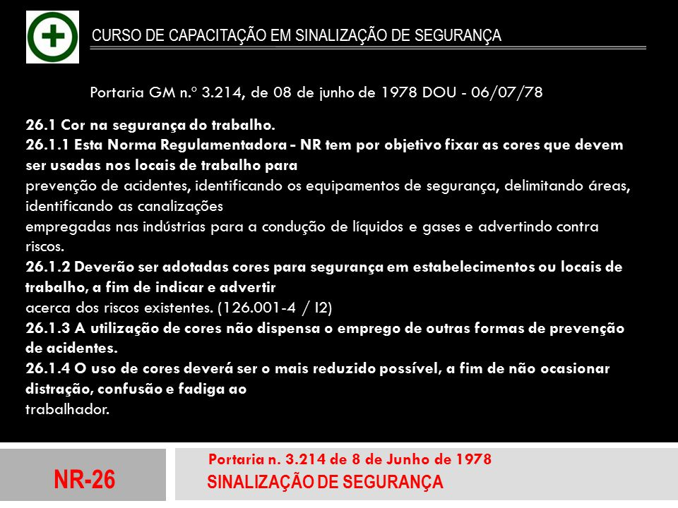 NR-26 SINALIZAÇÃO DE SEGURANÇA Portaria n. 3.214 de 8 de Junho de 1978 CURSO DE CAPACITAÇÃO EM SINALIZAÇÃO DE SEGURANÇA Portaria GM n.º 3.214, de 08 d