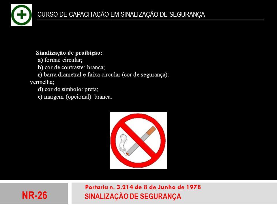 NR-26 SINALIZAÇÃO DE SEGURANÇA Portaria n. 3.214 de 8 de Junho de 1978 CURSO DE CAPACITAÇÃO EM SINALIZAÇÃO DE SEGURANÇA Sinalização de proibição: a) f